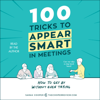 Sarah Cooper - 100 Tricks to Appear Smart in Meetings: How to Get by Without Even Trying (Unabridged)  artwork