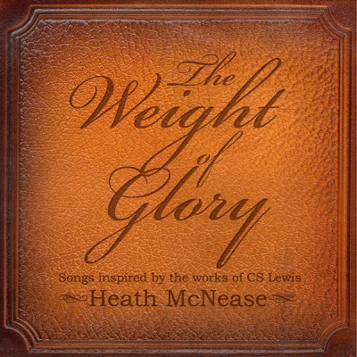 The Weight of Glory: Songs Inspired by the Works of C.S. Lewis - Heath McNease