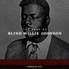 American Epic: The Best Of Blind Willie Johnson - Blind Willie Johnson