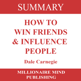 Summary of How to Win Friends and Influence People by Dale Carnegie (Unabridged) audiobook
