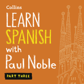 Collins Spanish with Paul Noble - Learn Spanish the Natural Way, Part 3: Learn Spanish the Natural Way, Part 3 audiobook