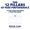 Brian Cain - The 12 Pillars of Peak Performance: A Story About Becoming a Peak Performer (Unabridged)  artwork