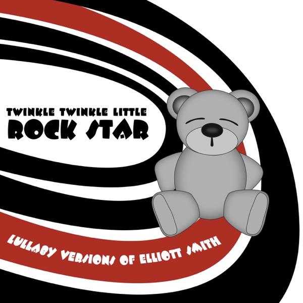 Twinkle Twinkle Little Rock Star - Lullaby Versions of Elliott Smith