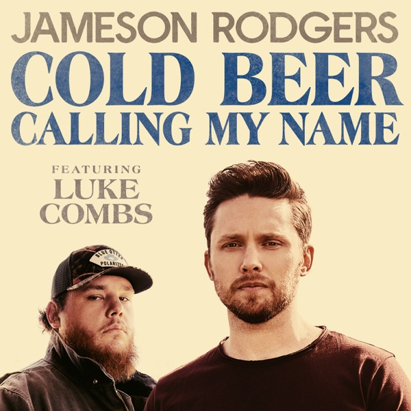 Jameson Rodgers - Cold Beer Calling My Name (feat. Luke Combs)