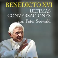 Benedicto XVI. Últimas conversaciones con Peter Seewald