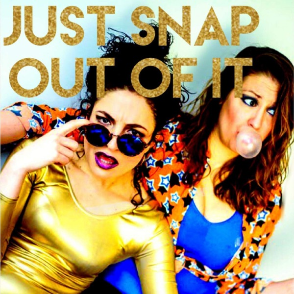 Just Snap Out Of It Podcast