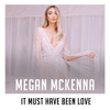 Megan McKenna - It Must Have Been Love artwork