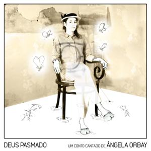 Angela Orbay - Deus Pasmado um Conto Cantado