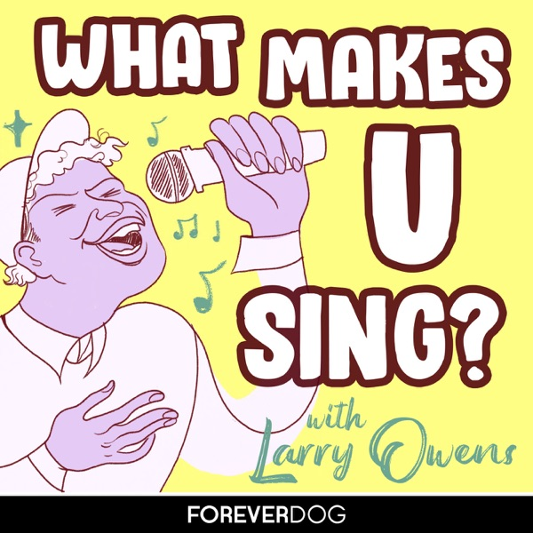 What Makes U Sing? with Larry Owens
