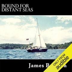 Bound for Distant Seas: A Voyage Alone to Asia Aboard the 28-Foot Sailboat Atom (Unabridged)