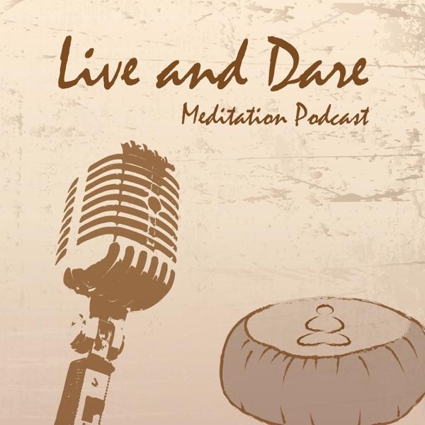 Live and Dare Podcast: Meditation, Consciousness & Nonduality Wisdom