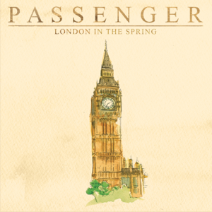 Passenger - London in the Spring