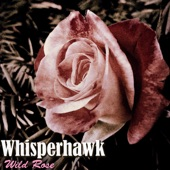 Whisperhawk - Wild Rose