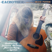 Eachother (feat. Jackson Browne, Marcus King & Lucius) - Grace Potter