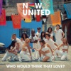 Who Would Think That Love? by Now United iTunes Track 1