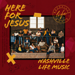 Nashville Life Music - Here for Jesus