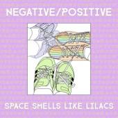 Negative / Positive - Space Smells Like Lilacs