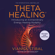 Vianna Stibal - ThetaHealing: Introducing an Extraordinary Energy Healing Modality (Unabridged)