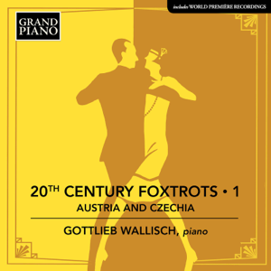 Gottlieb Wallisch - 20th Century Foxtrots, Vol. 1: Austria & Czechia