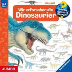 Wir erforschen die Dinosaurier: Wieso? Weshalb? Warum?