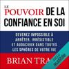 Brian Tracy - Le pouvoir de la confiance en soi: Devenez impossible Г arrГЄter, irrГ©sistible et audacieux dans toutes les sphГЁres de votre vie Grafik