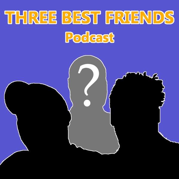 Three Best Friends Podcast