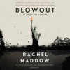 Rachel Maddow - Blowout: Corrupted Democracy, Rogue State Russia, and the Richest, Most Destructive  Industry on Earth (Unabridged)  artwork
