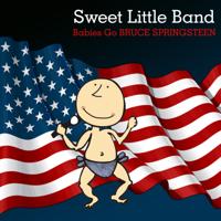 Sweet Little Band - Babies Go Bruce Springsteen artwork