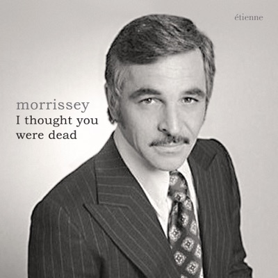 I Thought You Were Dead - Single - Morrissey