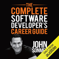 The Complete Software Developer's Career Guide: How to Learn Programming Languages Quickly, Ace Your Programming Interview, and Land Your Software Developer Dream Job (Unabridged)