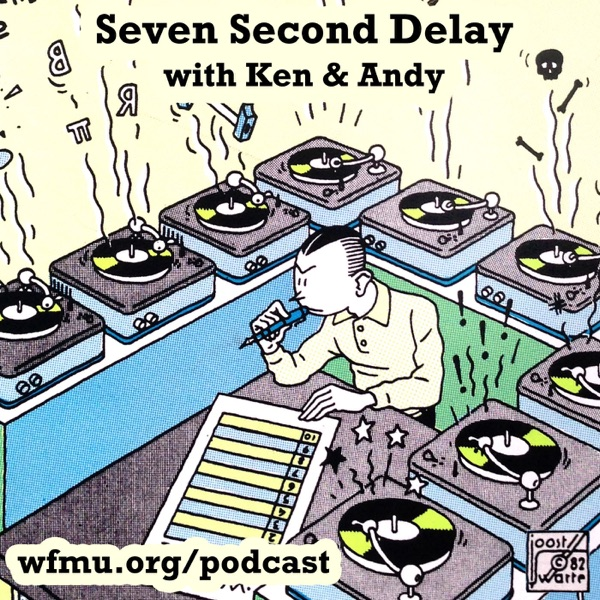 Seven Second Delay with Ken and Andy | WFMU