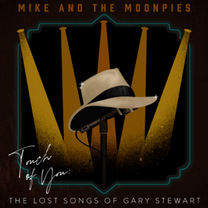 Mike and the Moonpies - Touch of You: The Lost Songs of Gary Stewart
