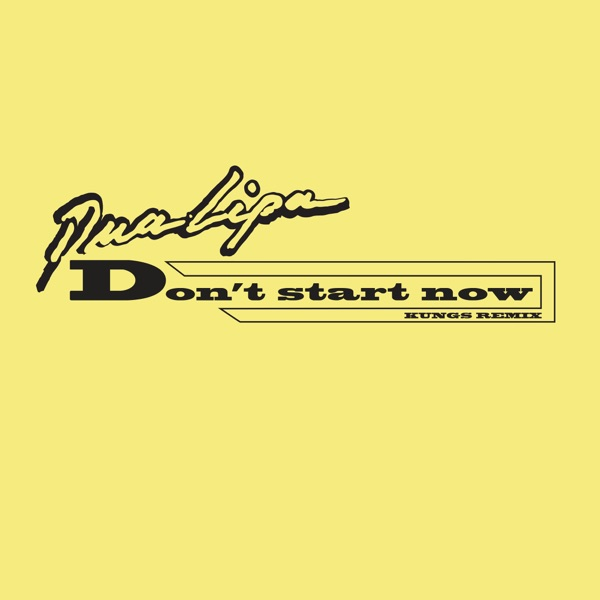 Don't Start Now (Kungs Remix) - Single