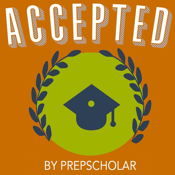 Accepted - The PrepScholar College Admissions Podcast