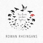 Rowan Rheingans - What Birds Are