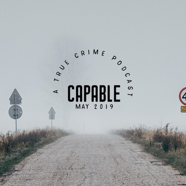Capable: A True Crime Podcast