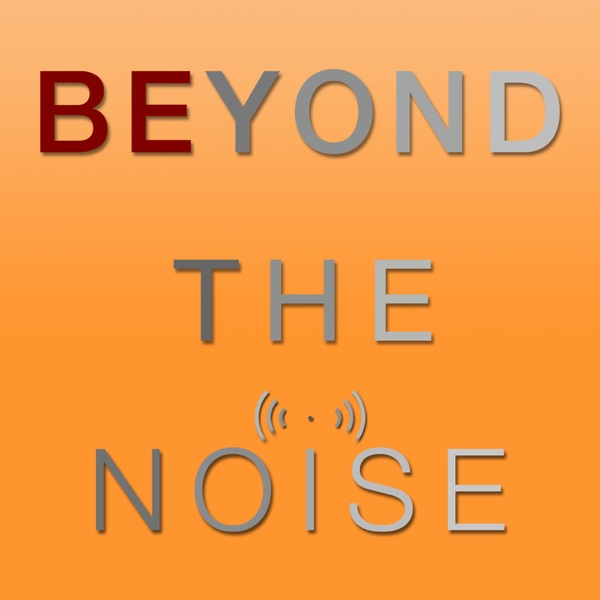 Beyond The Noise: Conversations at the Heart of Modern Day Living