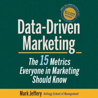 Data-Driven Marketing: The 15 Metrics Everyone in Marketing Should Know (Unabridged)