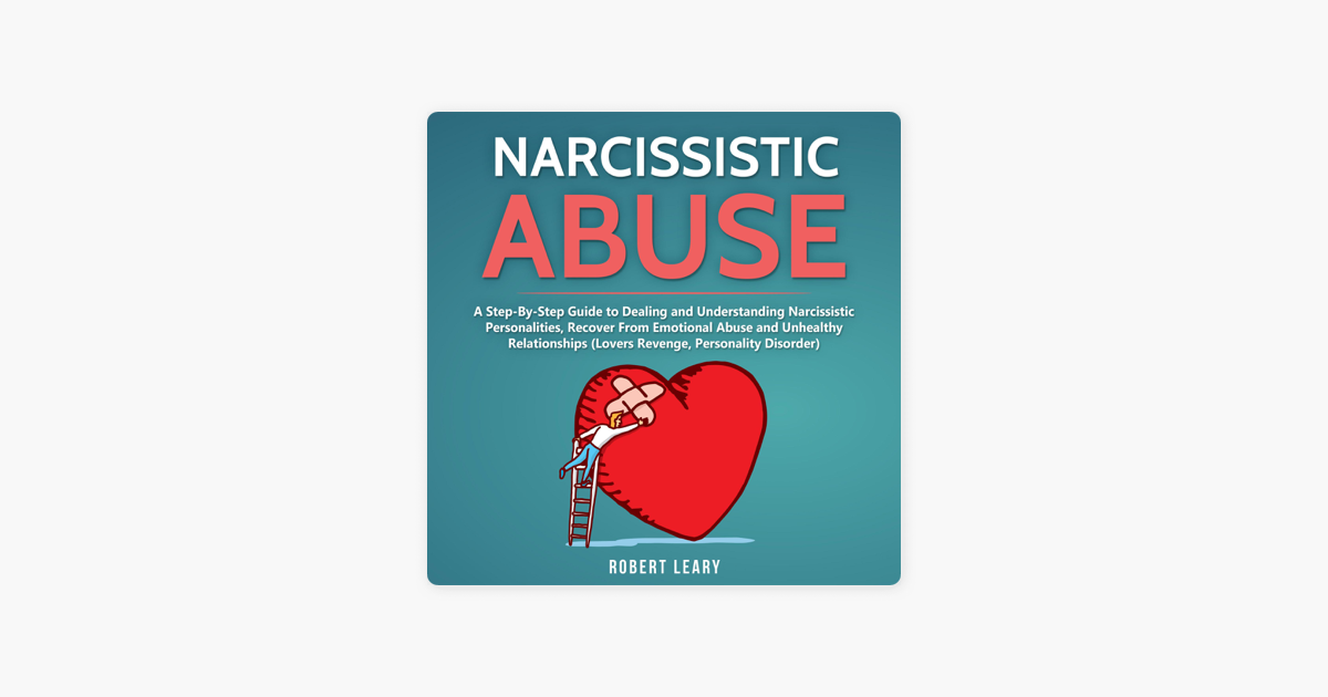 Narcissistic Abuse: A Step-by-Step Guide to Dealing and Understanding  Narcissistic Personalities, Recover from Emotional Abuse and Unhealthy