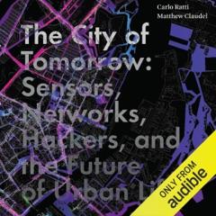 The City of Tomorrow: Sensors, Networks, Hackers, and the Future of Urban Life (Unabridged)