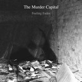 The Murder Capital - Feeling Fades