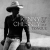 Kenny Chesney - Tip of My Tongue  artwork