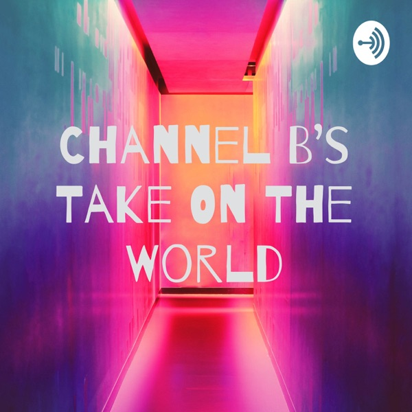 Channel B's Take On The World