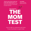 Rob Fitzpatrick - The Mom Test: How to Talk to Customers & Learn if Your Business is a Good Idea When Everyone is Lying to You artwork