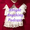 Wright Anything Podcast