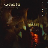 W.a.s.t.e. - In Your Own Blood