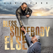Bless Somebody Else - Kurt Carr - Kurt Carr