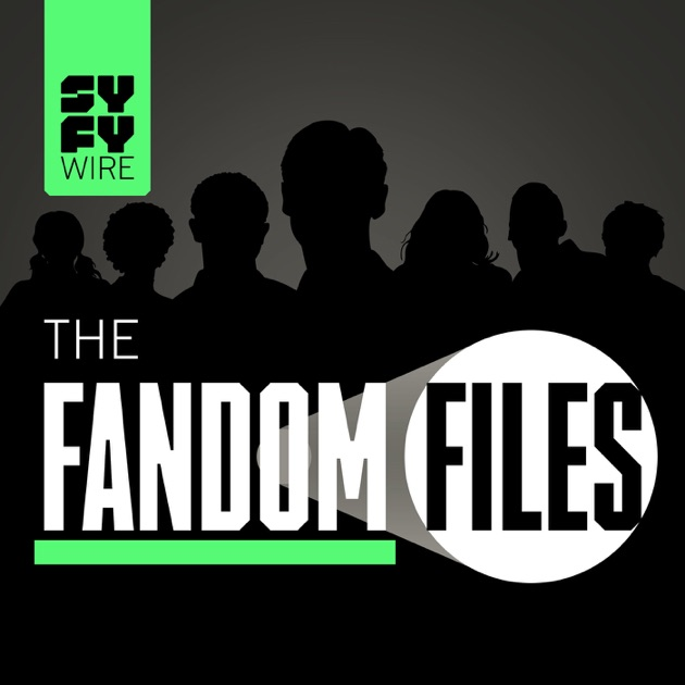 The Fandom Files by SYFY WIRE on Apple Podcasts