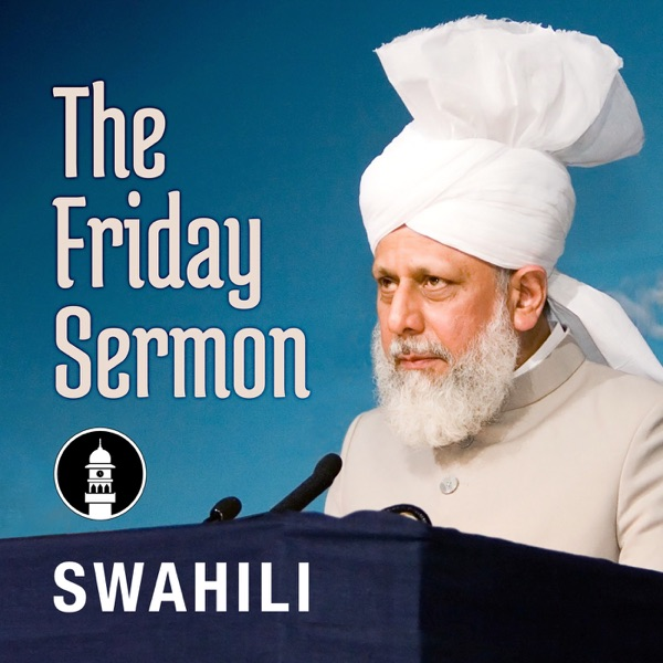 Swahili Friday Sermon by Head of Ahmadiyya Muslim Community