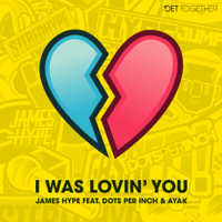 I Was Lovin' You (feat. Dots Per Inch & Ayak)-James Hype